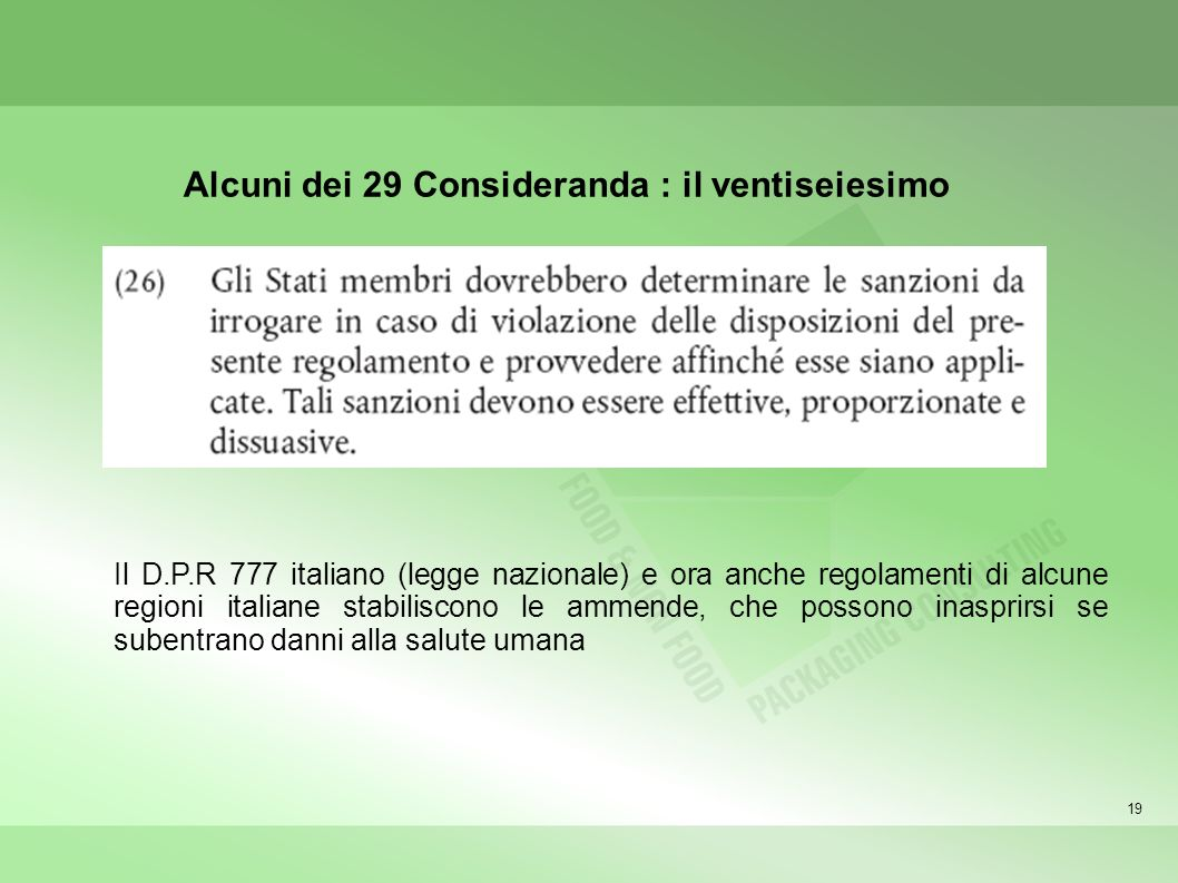 19 Alcuni dei 29 Consideranda : il ventiseiesimo Il D.P.R 777 italiano (legge nazionale) e ora anche regolamenti di alcune regioni italiane stabiliscono le ammende, che possono inasprirsi se subentrano danni alla salute umana