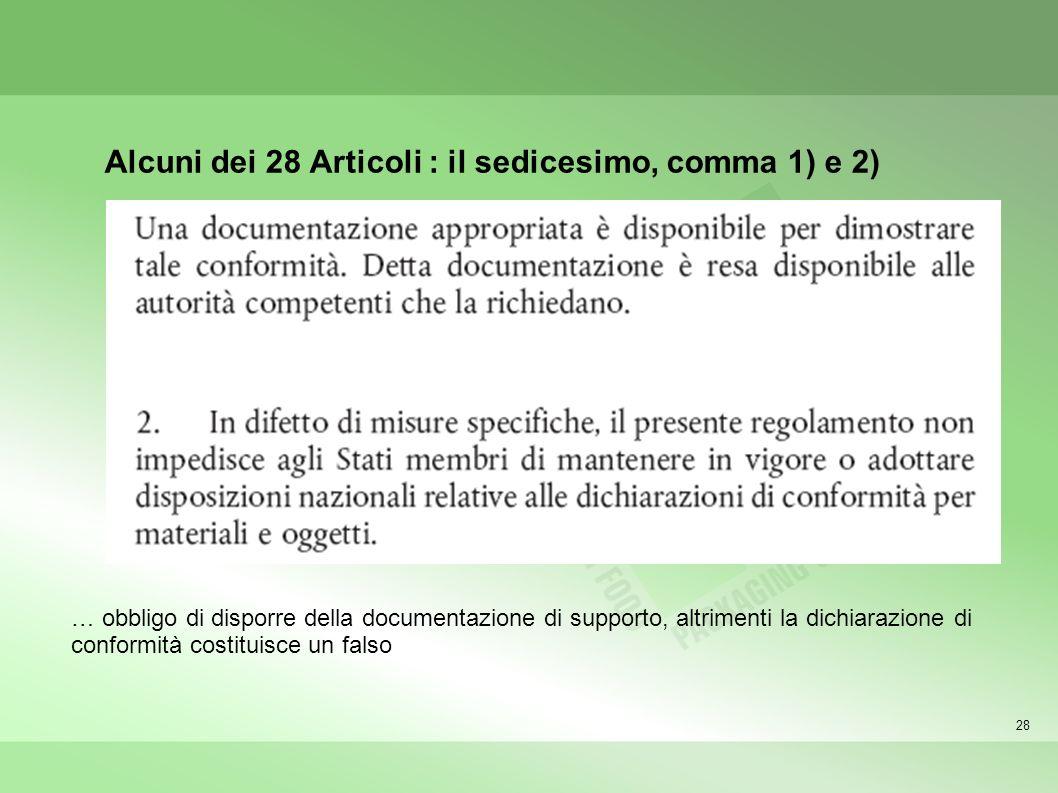 28 Alcuni dei 28 Articoli : il sedicesimo, comma 1) e 2) … obbligo di disporre della documentazione di supporto, altrimenti la dichiarazione di conformità costituisce un falso