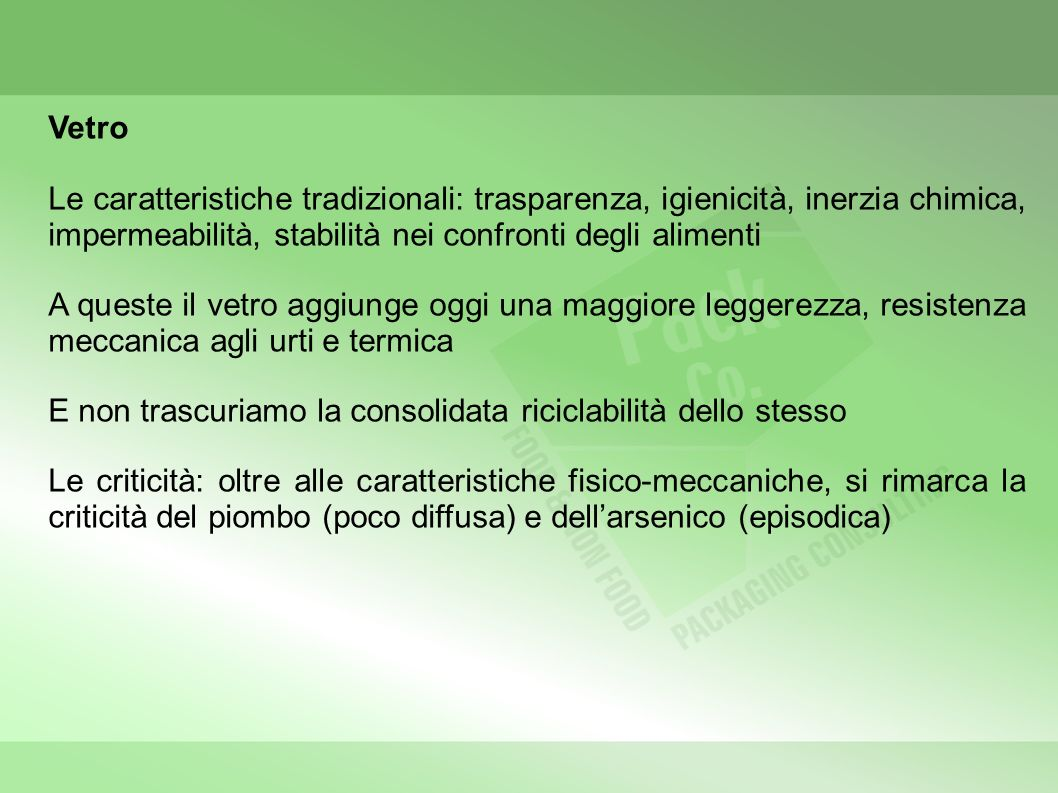 Vetro Le caratteristiche tradizionali: trasparenza, igienicità, inerzia chimica, impermeabilità, stabilità nei confronti degli alimenti A queste il ve