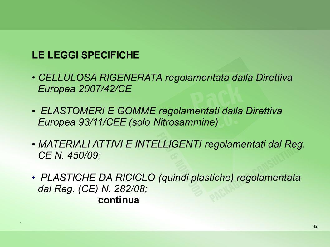 42 LE LEGGI SPECIFICHE CELLULOSA RIGENERATA regolamentata dalla Direttiva Europea 2007/42/CE ELASTOMERI E GOMME regolamentati dalla Direttiva Europea