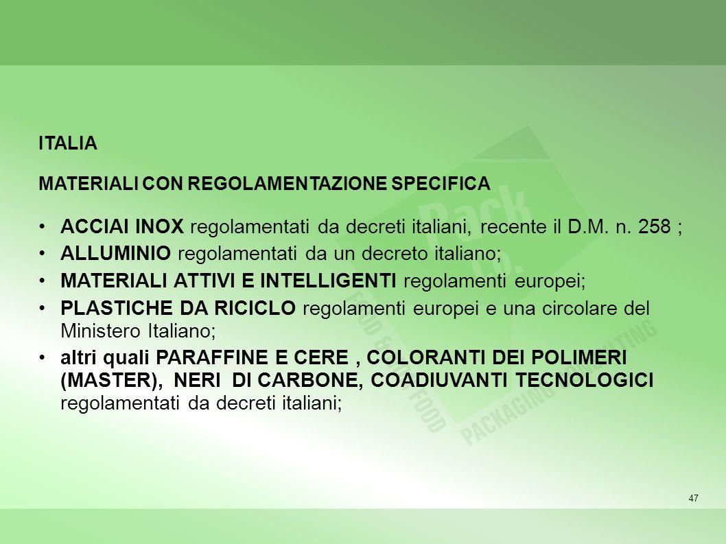 47 ITALIA MATERIALI CON REGOLAMENTAZIONE SPECIFICA ACCIAI INOX regolamentati da decreti italiani, recente il D.M. n. 258 ; ALLUMINIO regolamentati da