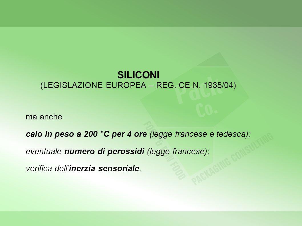 SILICONI (LEGISLAZIONE EUROPEA – REG. CE N. 1935/04) ma anche calo in peso a 200 °C per 4 ore (legge francese e tedesca); eventuale numero di perossid