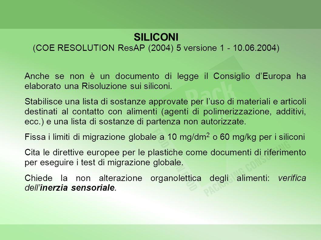 SILICONI (COE RESOLUTION ResAP (2004) 5 versione 1 - 10.06.2004) Anche se non è un documento di legge il Consiglio dEuropa ha elaborato una Risoluzione sui siliconi.