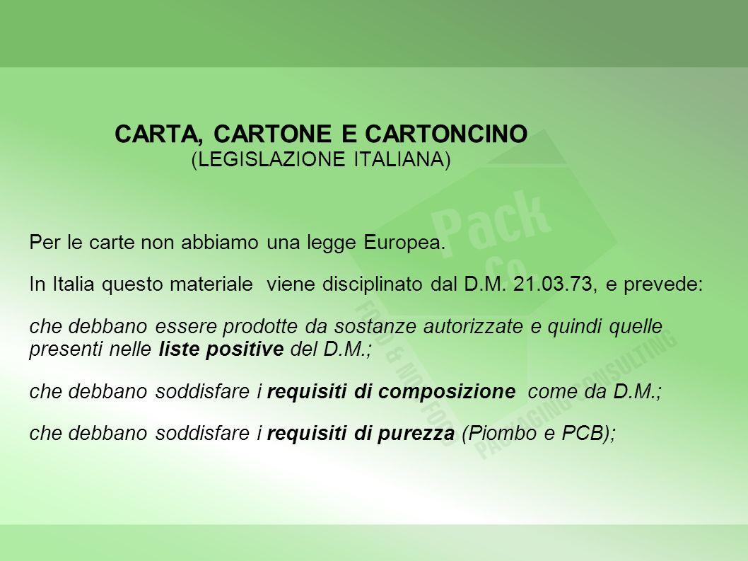 CARTA, CARTONE E CARTONCINO (LEGISLAZIONE ITALIANA) Per le carte non abbiamo una legge Europea. In Italia questo materiale viene disciplinato dal D.M.