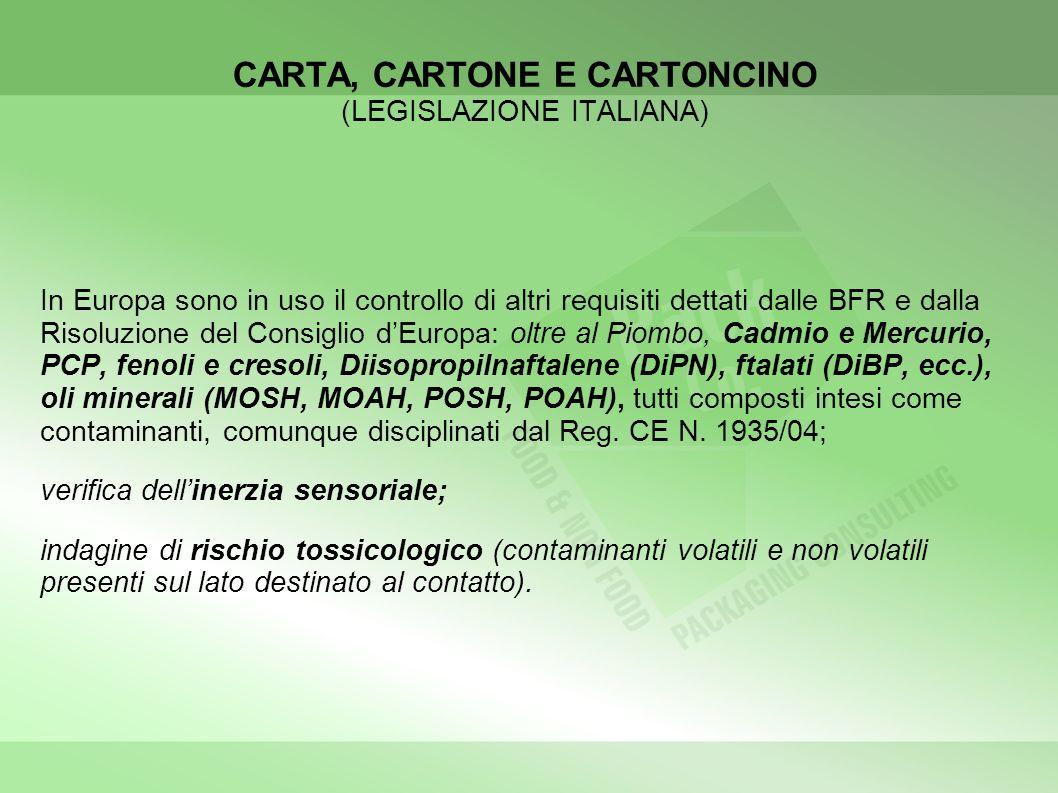 CARTA, CARTONE E CARTONCINO (LEGISLAZIONE ITALIANA) In Europa sono in uso il controllo di altri requisiti dettati dalle BFR e dalla Risoluzione del Consiglio dEuropa: oltre al Piombo, Cadmio e Mercurio, PCP, fenoli e cresoli, Diisopropilnaftalene (DiPN), ftalati (DiBP, ecc.), oli minerali (MOSH, MOAH, POSH, POAH), tutti composti intesi come contaminanti, comunque disciplinati dal Reg.