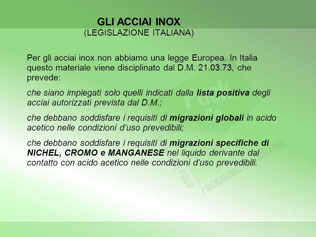 GLI ACCIAI INOX (LEGISLAZIONE ITALIANA) Per gli acciai inox non abbiamo una legge Europea. In Italia questo materiale viene disciplinato dal D.M. 21.0