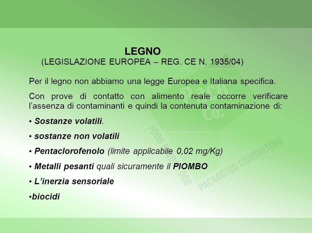 LEGNO (LEGISLAZIONE EUROPEA – REG. CE N. 1935/04) Per il legno non abbiamo una legge Europea e Italiana specifica. Con prove di contatto con alimento