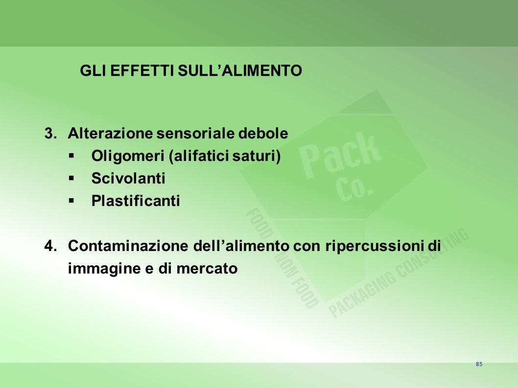 85 GLI EFFETTI SULLALIMENTO 3.Alterazione sensoriale debole Oligomeri (alifatici saturi) Scivolanti Plastificanti 4.Contaminazione dellalimento con ri