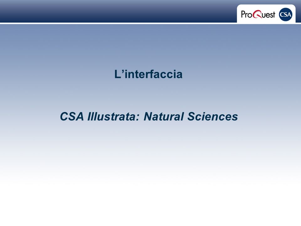 Proprietary and Confidential ProQuest Information & Learning Linterfaccia CSA Illustrata: Natural Sciences