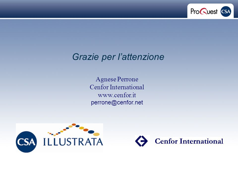 Proprietary and Confidential ProQuest Information & Learning Grazie per lattenzione Agnese Perrone Cenfor International www.cenfor.it perrone@cenfor.n