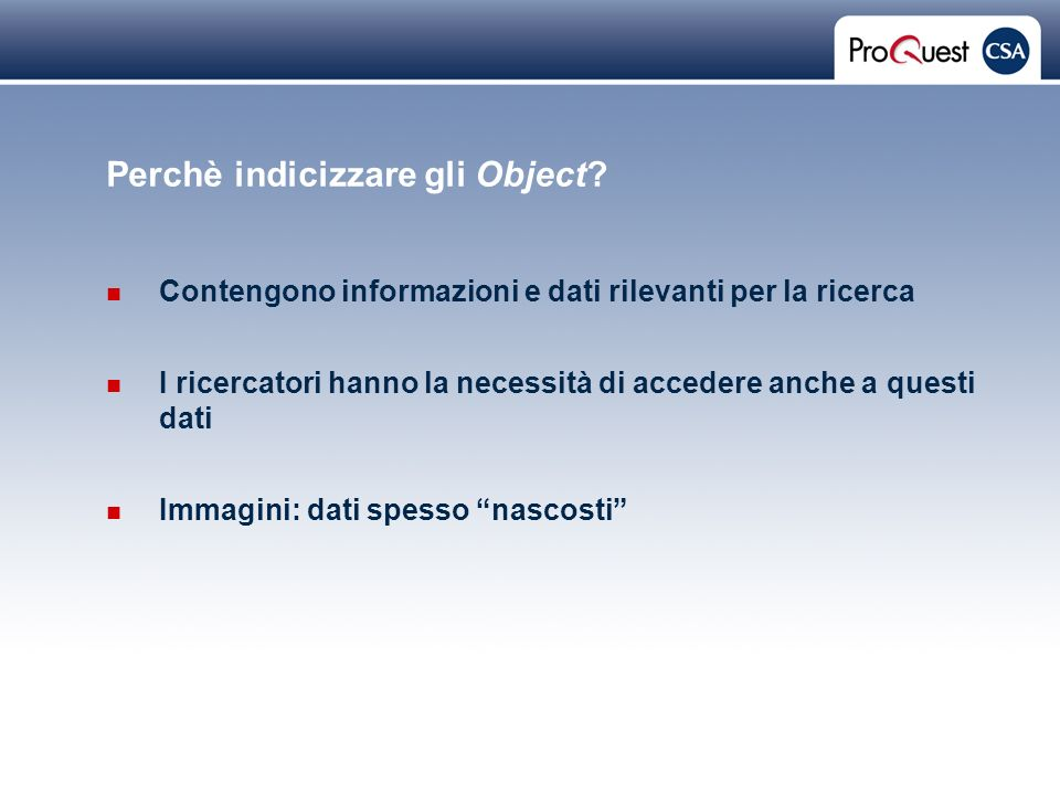 Proprietary and Confidential ProQuest Information & Learning Perchè indicizzare gli Object.