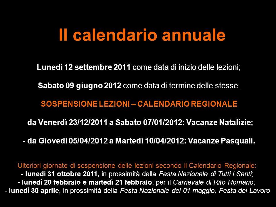 Il calendario annuale Lunedì 12 settembre 2011 come data di inizio delle lezioni; Sabato 09 giugno 2012 come data di termine delle stesse. SOSPENSIONE