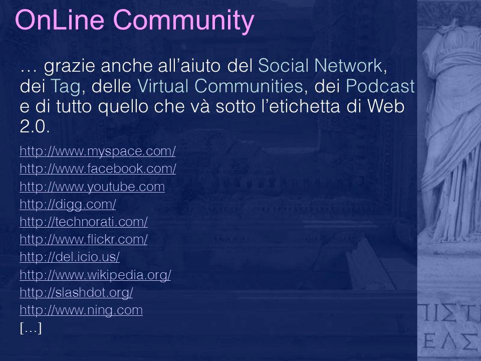 OnLine Community … grazie anche allaiuto del Social Network, dei Tag, delle Virtual Communities, dei Podcast e di tutto quello che và sotto letichetta di Web 2.0.