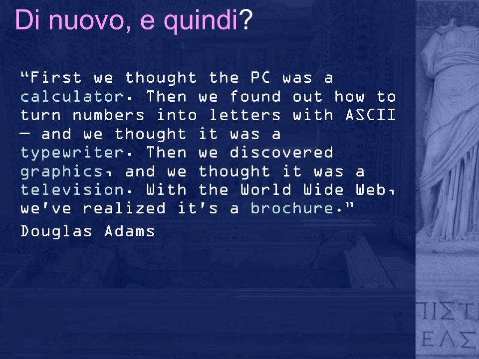 Di nuovo, e quindi? First we thought the PC was a calculator. Then we found out how to turn numbers into letters with ASCII and we thought it was a ty