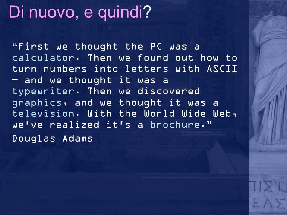 Di nuovo, e quindi.First we thought the PC was a calculator.