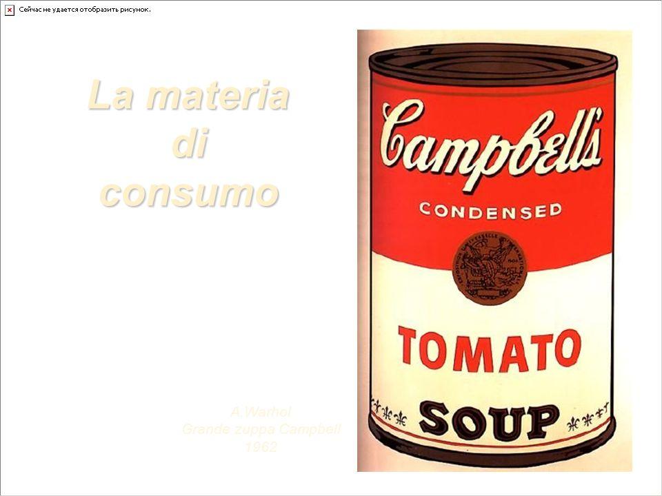 La materia di consumo A.Warhol Grande zuppa Campbell 1962