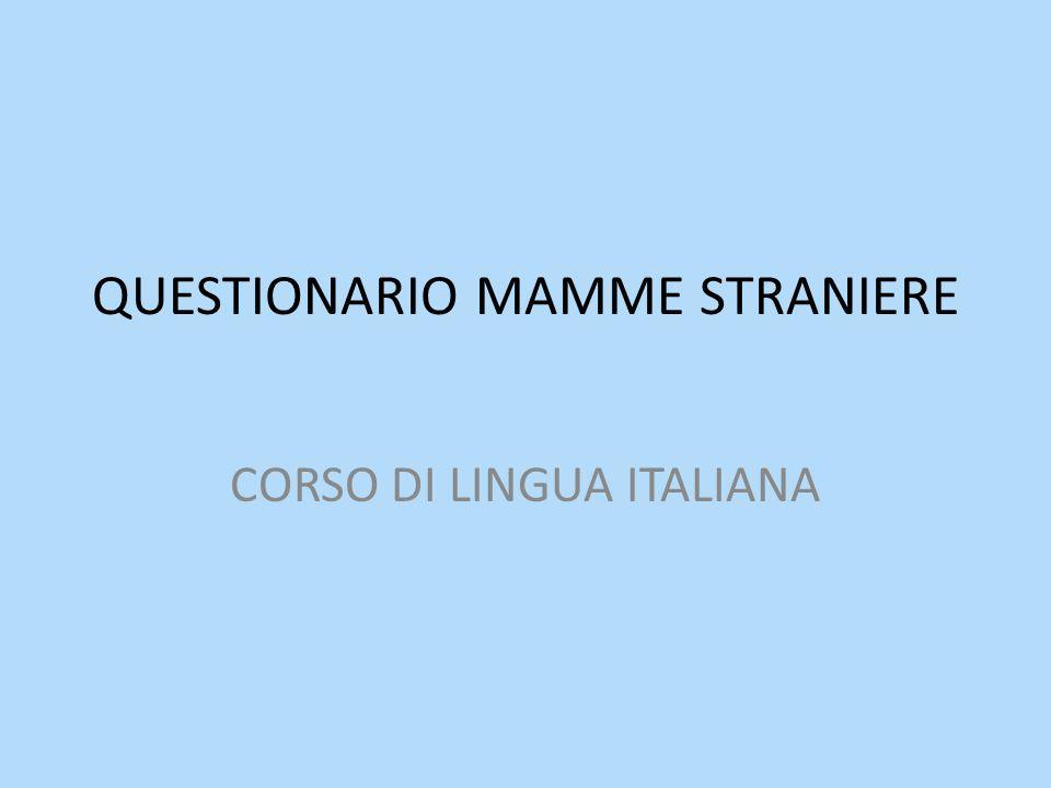 QUESTIONARIO MAMME STRANIERE CORSO DI LINGUA ITALIANA