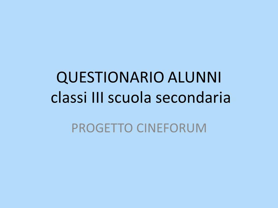 QUESTIONARIO ALUNNI classi III scuola secondaria PROGETTO CINEFORUM