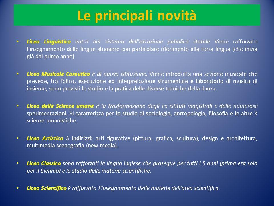 Le principali novità Liceo Linguistico entra nel sistema dellIstruzione pubblica statale Viene rafforzato linsegnamento delle lingue straniere con particolare riferimento alla terza lingua (che inizia già dal primo anno).