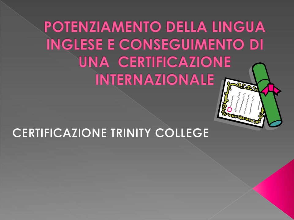 Il Trinity College è un ente certificatore esterno ed è un soggetto accreditato dal MIUR.