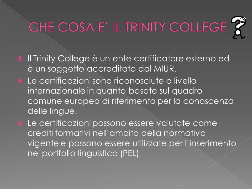 Il Trinity College è un ente certificatore esterno ed è un soggetto accreditato dal MIUR. Le certificazioni sono riconosciute a livello internazionale