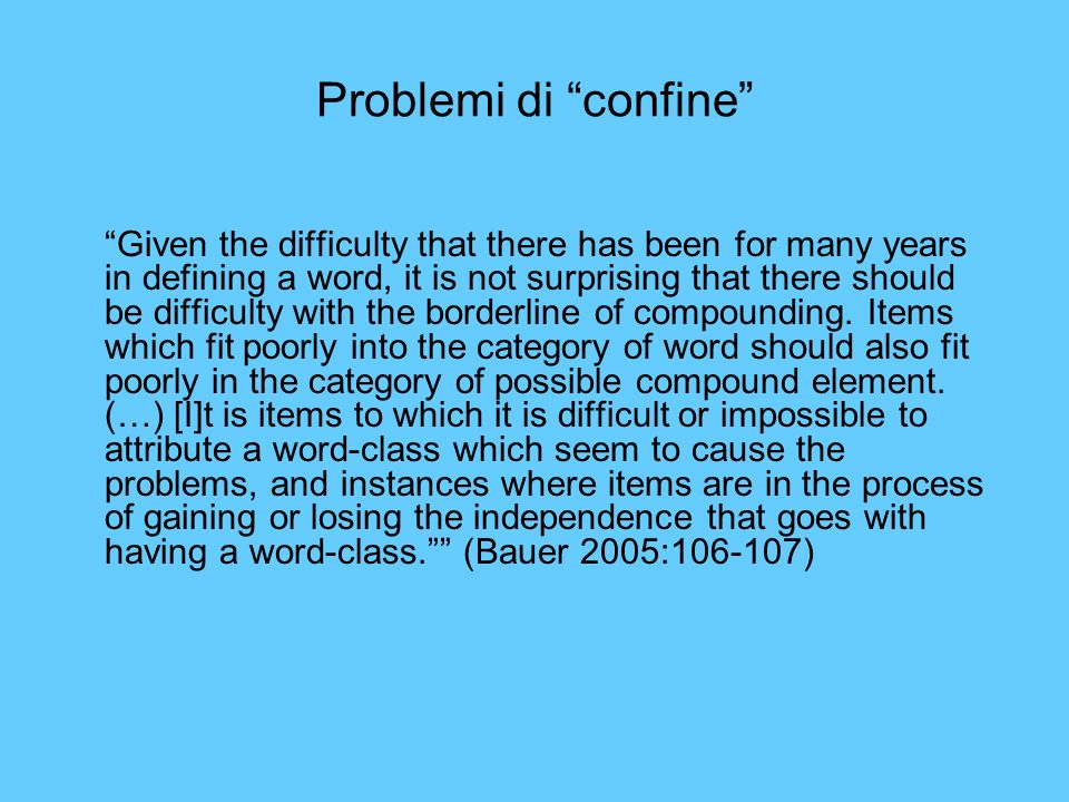 Problemi di confine Given the difficulty that there has been for many years in defining a word, it is not surprising that there should be difficulty w