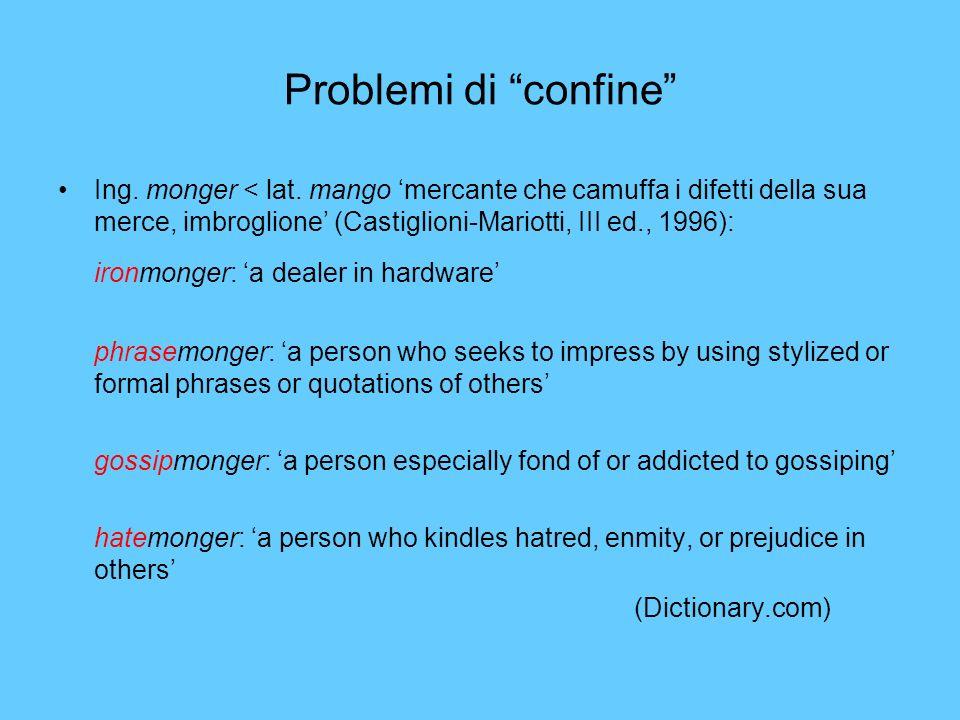 Problemi di confine Ing. monger < lat. mango mercante che camuffa i difetti della sua merce, imbroglione (Castiglioni-Mariotti, III ed., 1996): ironmo