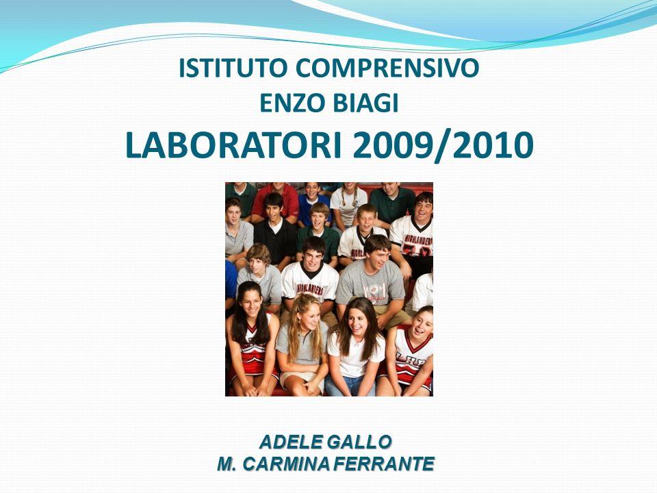ISTITUTO COMPRENSIVO ENZO BIAGI LABORATORI 2009/2010 ADELE GALLO M. CARMINA FERRANTE