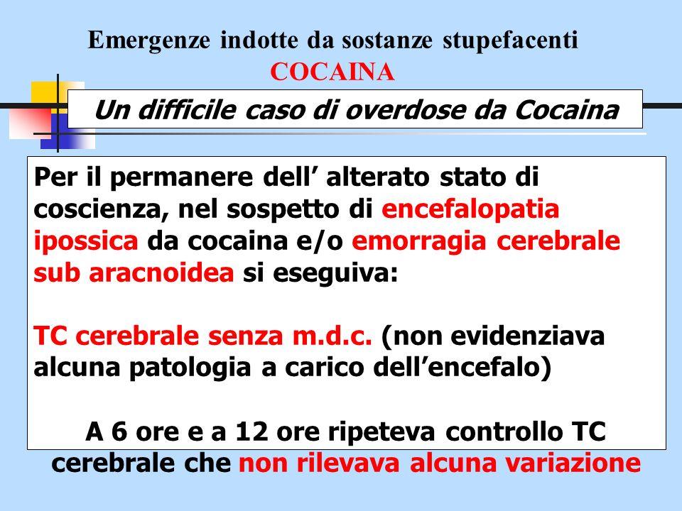 Emergenze indotte da sostanze stupefacenti COCAINA Un difficile caso di overdose da Cocaina Per il permanere dell alterato stato di coscienza, nel sos