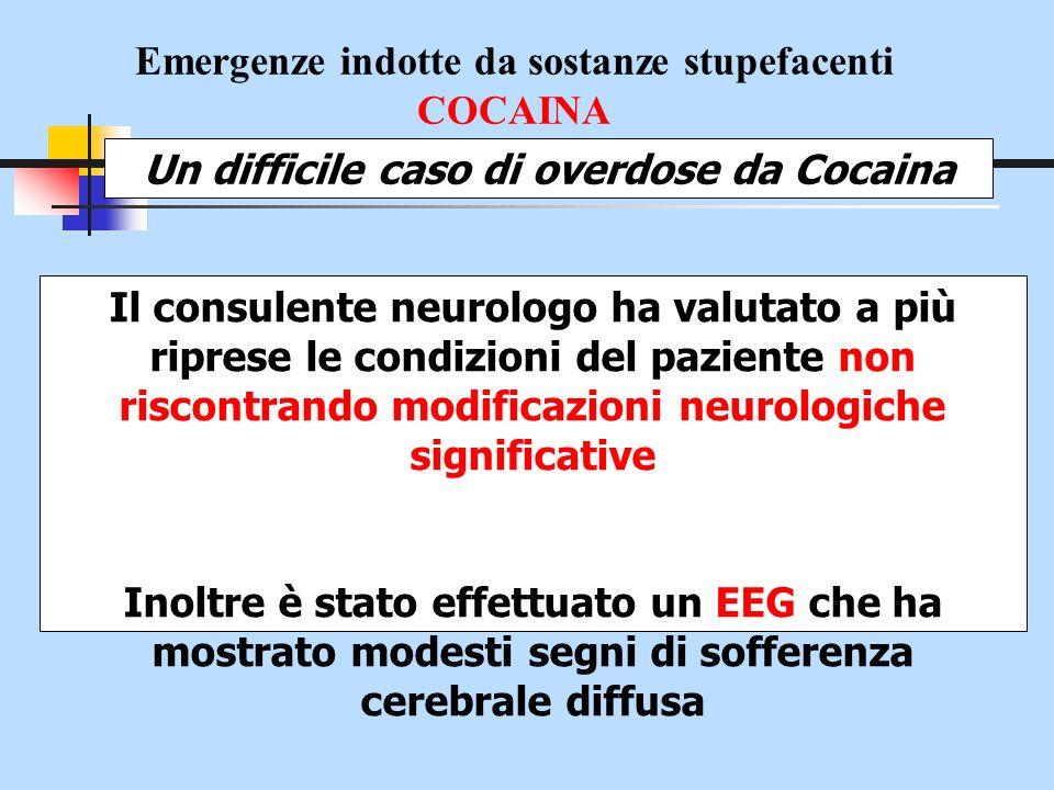 Emergenze indotte da sostanze stupefacenti COCAINA Un difficile caso di overdose da Cocaina Il consulente neurologo ha valutato a più riprese le condi