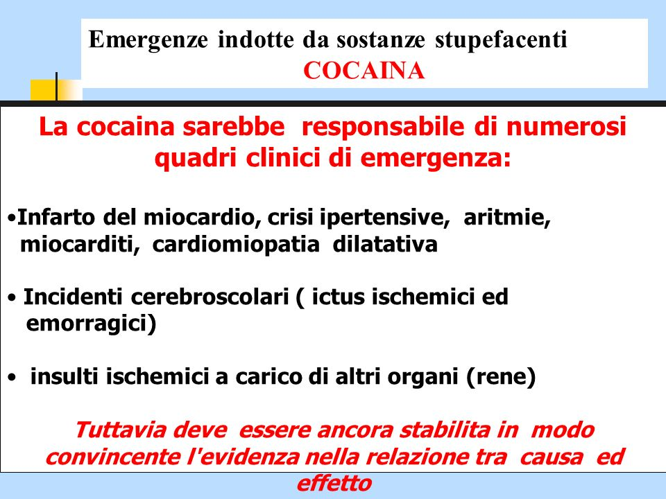 La cocaina sarebbe responsabile di numerosi quadri clinici di emergenza: Infarto del miocardio, crisi ipertensive, aritmie, miocarditi, cardiomiopatia