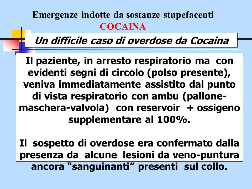 Emergenze indotte da sostanze stupefacenti COCAINA Un difficile caso di overdose da Cocaina Il paziente, in arresto respiratorio ma con evidenti segni