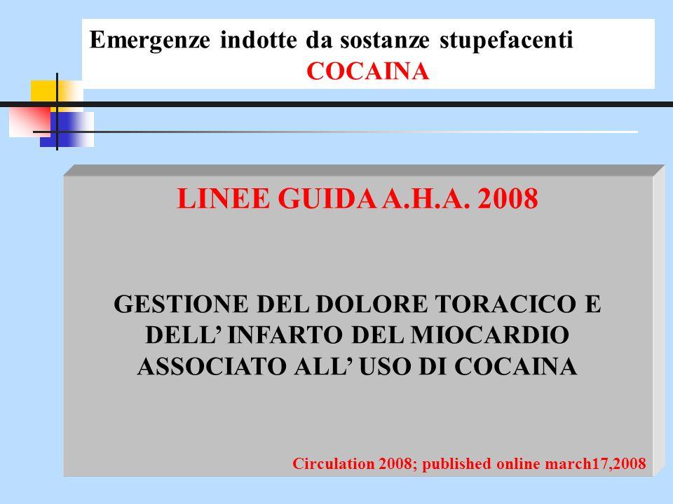 LINEE GUIDA A.H.A. 2008 GESTIONE DEL DOLORE TORACICO E DELL INFARTO DEL MIOCARDIO ASSOCIATO ALL USO DI COCAINA Circulation 2008; published online marc