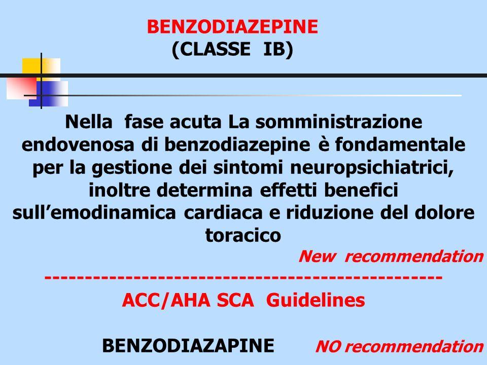 BENZODIAZEPINE (CLASSE IB) Nella fase acuta La somministrazione endovenosa di benzodiazepine è fondamentale per la gestione dei sintomi neuropsichiatr