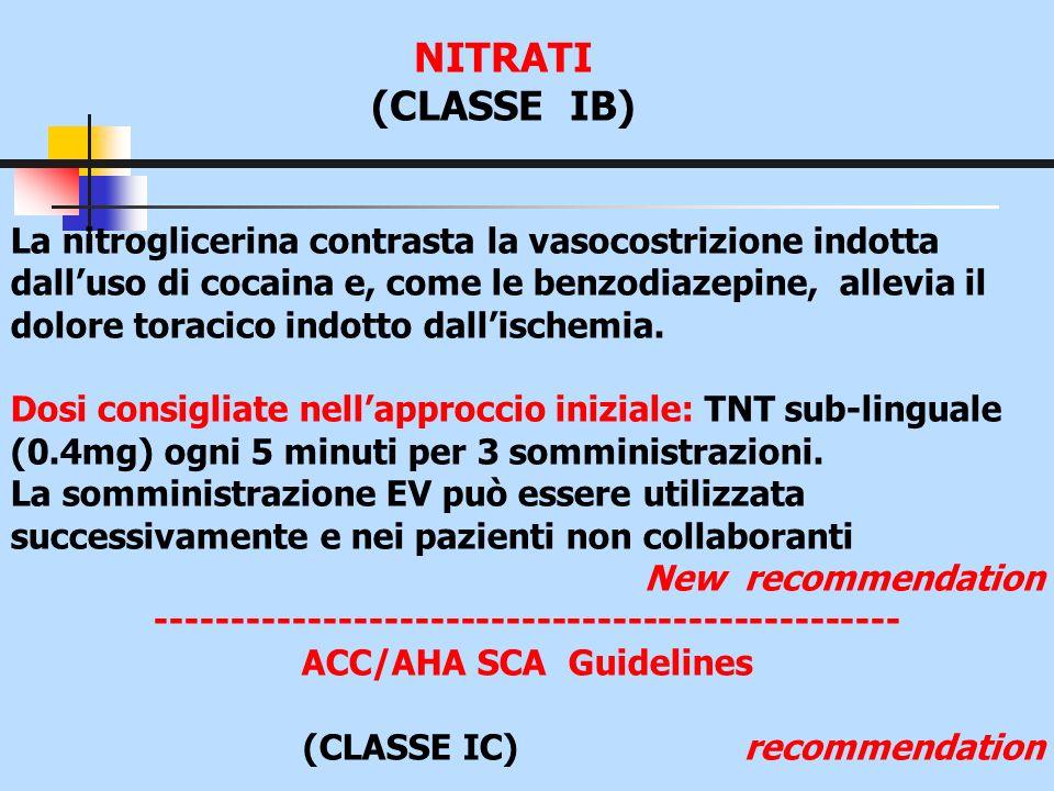NITRATI (CLASSE IB) La nitroglicerina contrasta la vasocostrizione indotta dalluso di cocaina e, come le benzodiazepine, allevia il dolore toracico in
