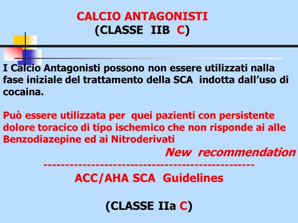 CALCIO ANTAGONISTI (CLASSE IIB C) I Calcio Antagonisti possono non essere utilizzati nalla fase iniziale del trattamento della SCA indotta dalluso di