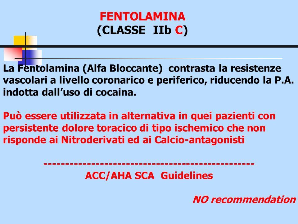 FENTOLAMINA (CLASSE IIb C) La Fentolamina (Alfa Bloccante) contrasta la resistenze vascolari a livello coronarico e periferico, riducendo la P.A. indo