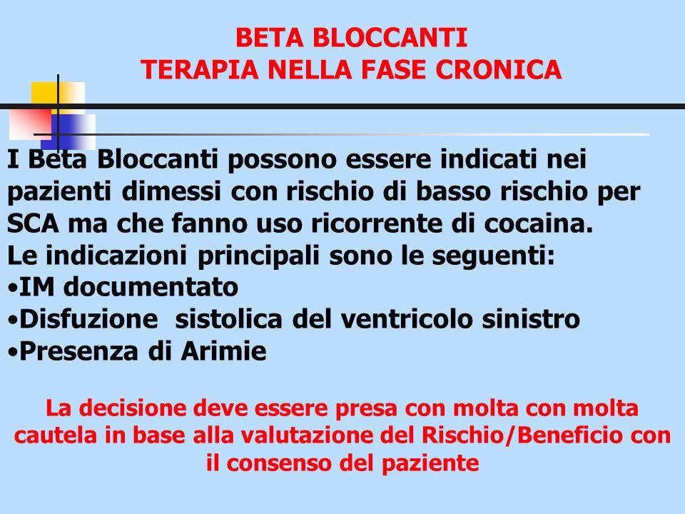 BETA BLOCCANTI TERAPIA NELLA FASE CRONICA I Beta Bloccanti possono essere indicati nei pazienti dimessi con rischio di basso rischio per SCA ma che fa