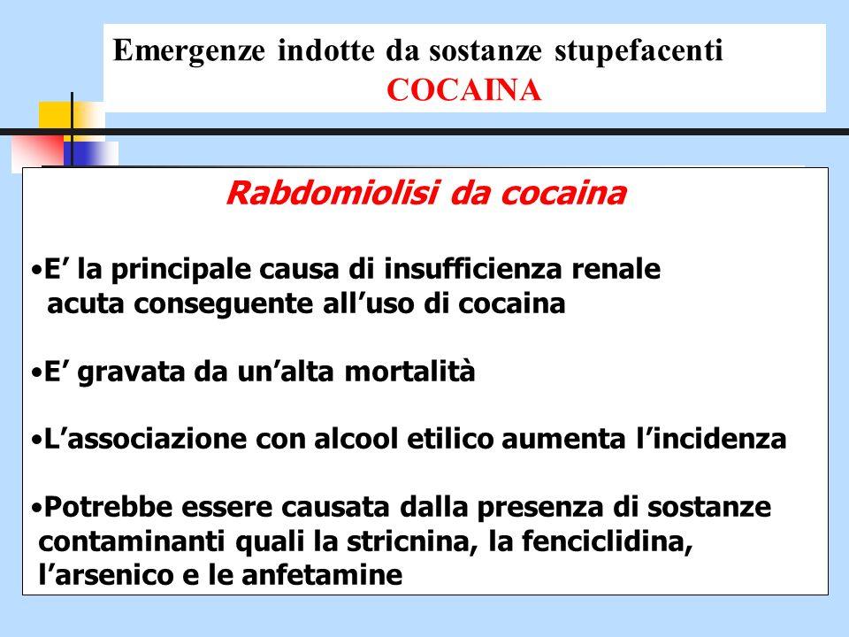 Rabdomiolisi da cocaina E la principale causa di insufficienza renale acuta conseguente alluso di cocaina E gravata da unalta mortalità Lassociazione