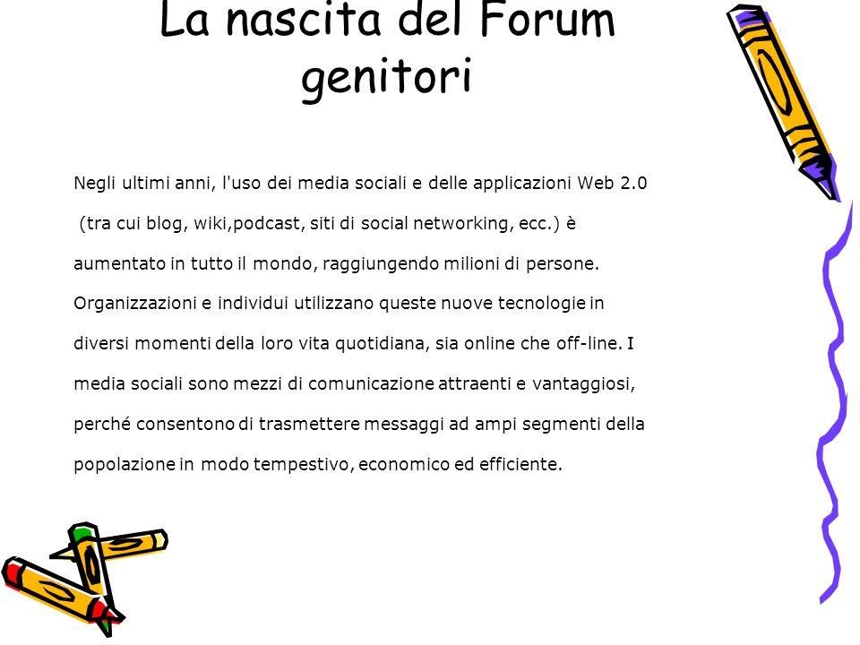 La nascita del Forum genitori Negli ultimi anni, l'uso dei media sociali e delle applicazioni Web 2.0 (tra cui blog, wiki,podcast, siti di social netw