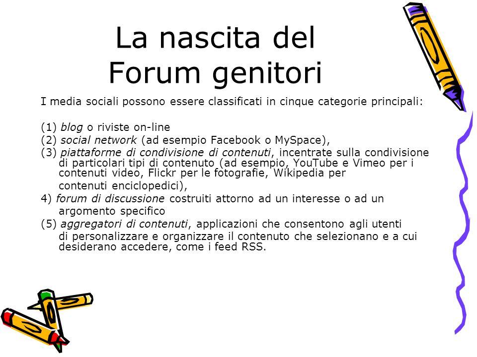 La nascita del Forum genitori I media sociali possono essere classificati in cinque categorie principali: (1) blog o riviste on-line (2) social networ