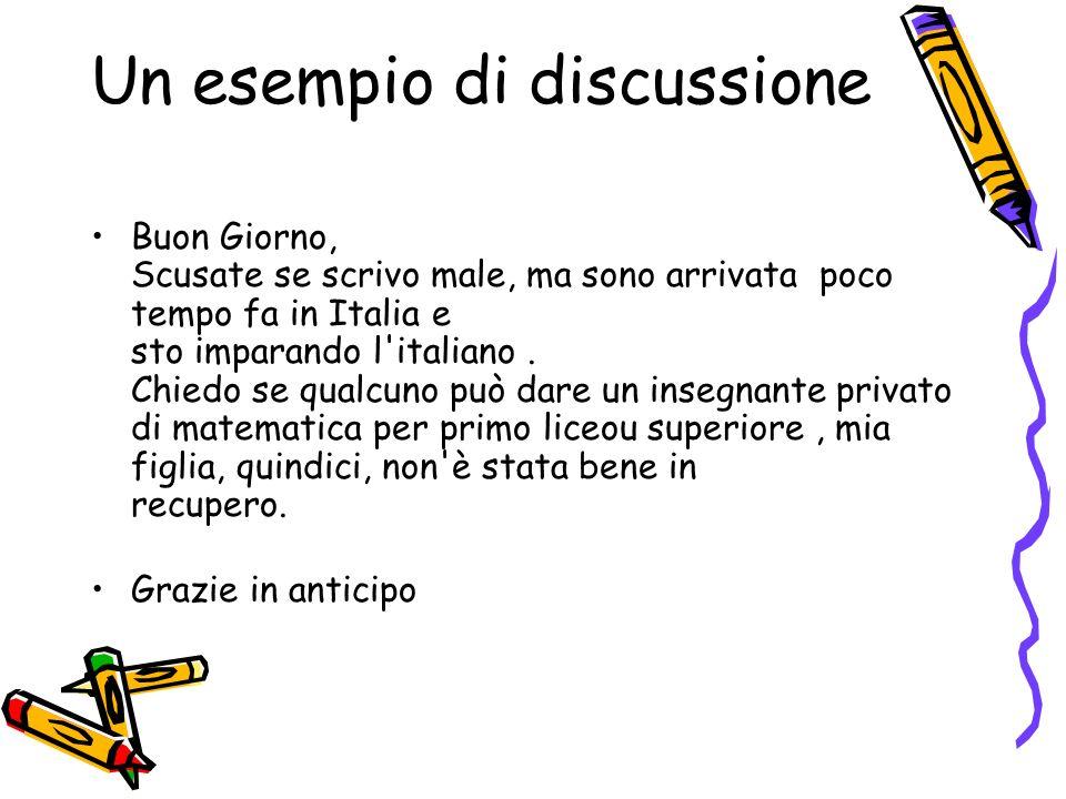 Un esempio di discussione Buon Giorno, Scusate se scrivo male, ma sono arrivata poco tempo fa in Italia e sto imparando l'italiano. Chiedo se qualcuno
