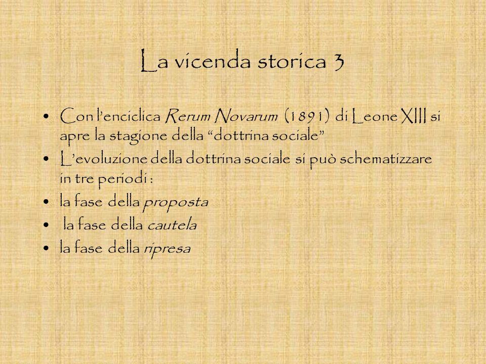 La vicenda storica 3 Con lenciclica Rerum Novarum (1891) di Leone XIII si apre la stagione della dottrina sociale Levoluzione della dottrina sociale s
