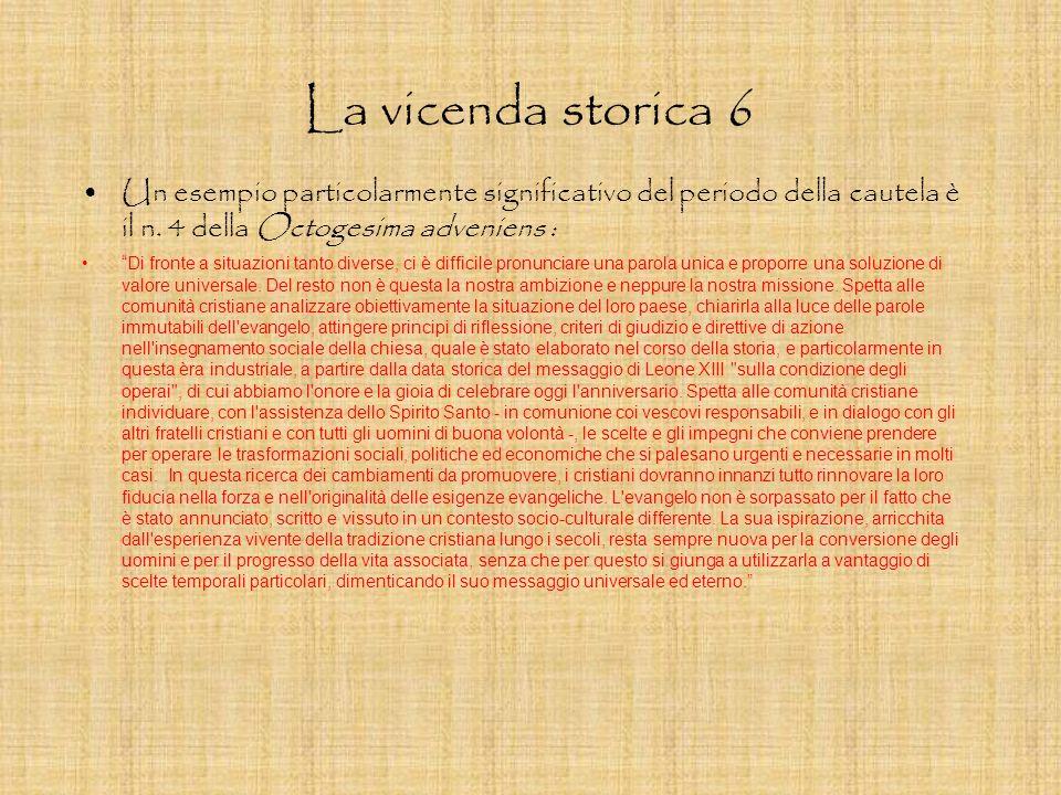 La vicenda storica 6 Un esempio particolarmente significativo del periodo della cautela è il n. 4 della Octogesima adveniens : Di fronte a situazioni