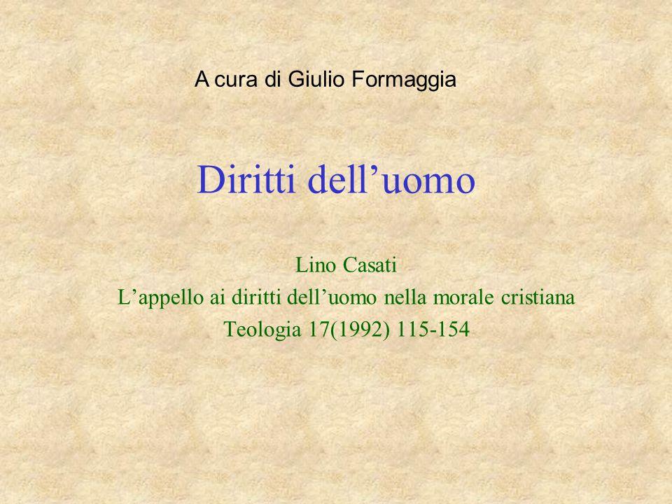 Diritti delluomo Lino Casati Lappello ai diritti delluomo nella morale cristiana Teologia 17(1992) 115-154 A cura di Giulio Formaggia