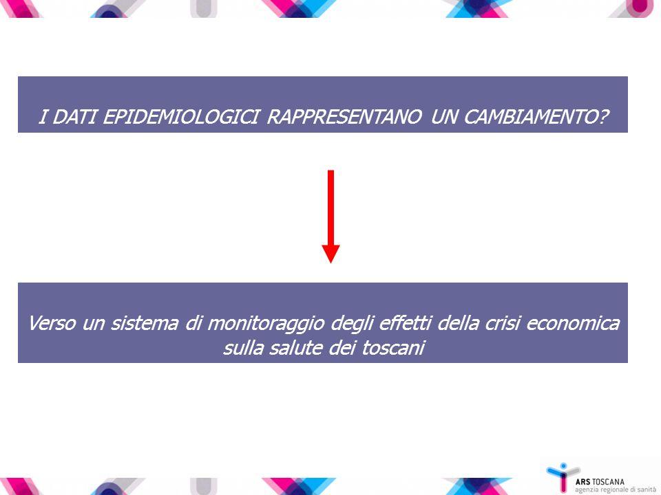 I DATI EPIDEMIOLOGICI RAPPRESENTANO UN CAMBIAMENTO? Verso un sistema di monitoraggio degli effetti della crisi economica sulla salute dei toscani