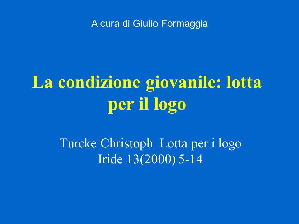 La condizione giovanile: lotta per il logo Turcke Christoph Lotta per i logo Iride 13(2000) 5-14 A cura di Giulio Formaggia