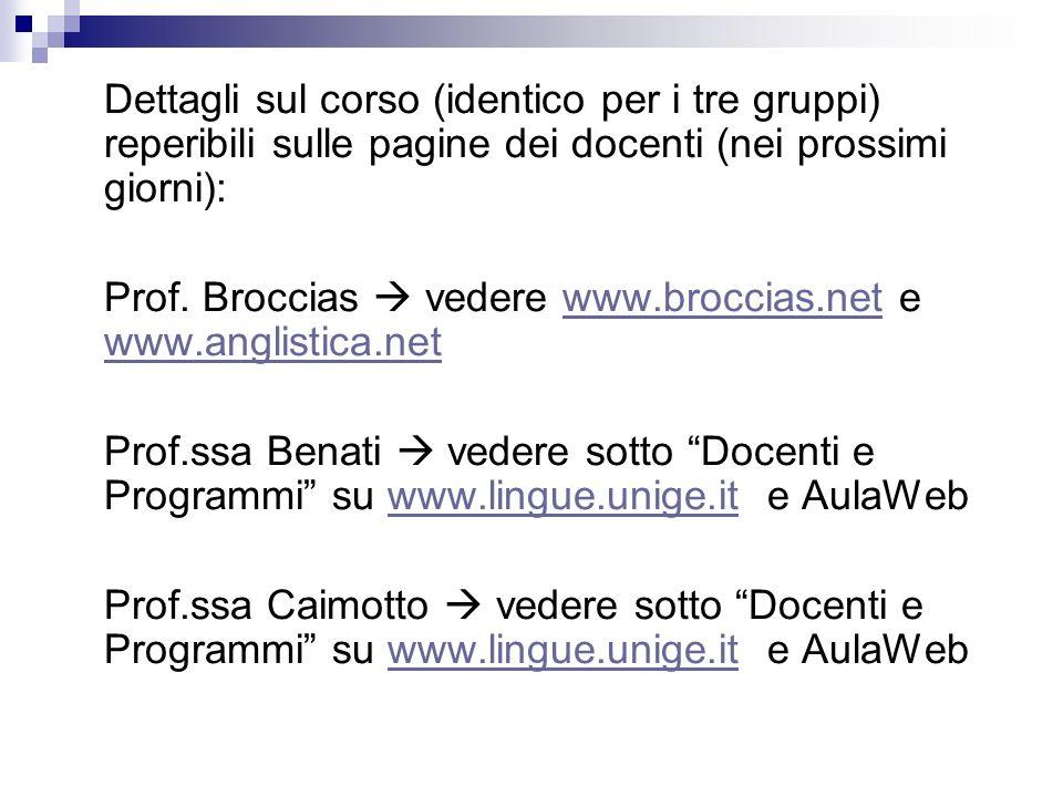 Dettagli sul corso (identico per i tre gruppi) reperibili sulle pagine dei docenti (nei prossimi giorni): Prof. Broccias vedere www.broccias.net e www