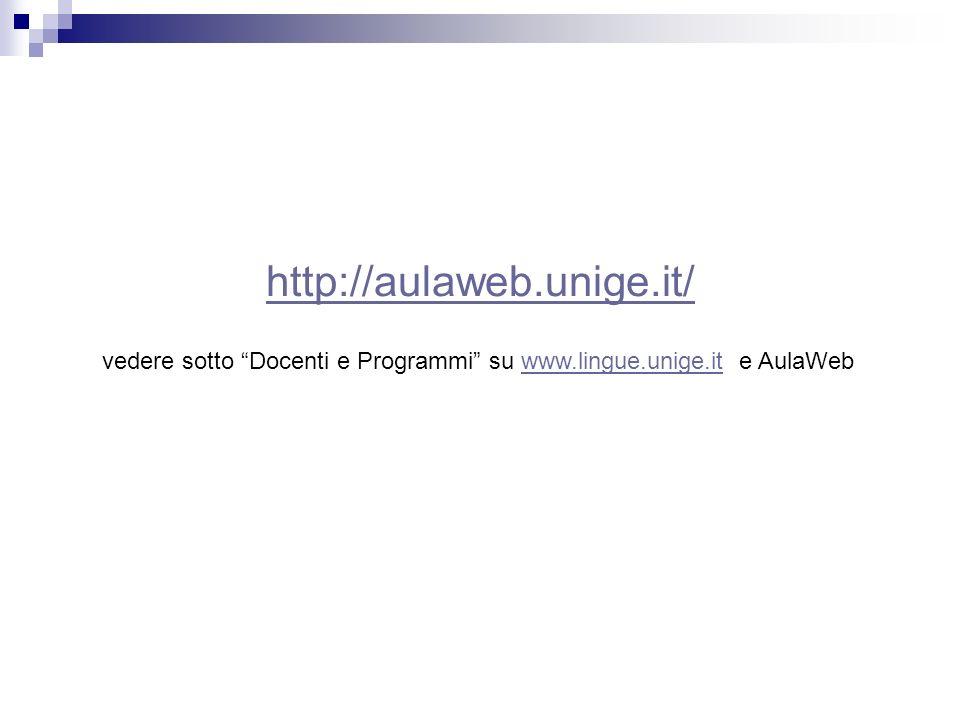 http://aulaweb.unige.it/ vedere sotto Docenti e Programmi su www.lingue.unige.it e AulaWebwww.lingue.unige.it