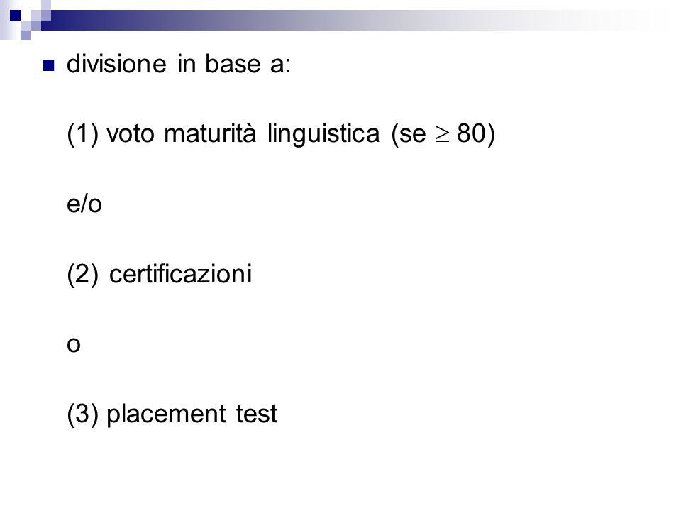 divisione in base a: (1) voto maturità linguistica (se 80) e/o (2)certificazioni o (3) placement test